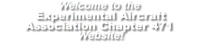 Welcome to the Experimental Aircraft Association Chapter 471 Website!